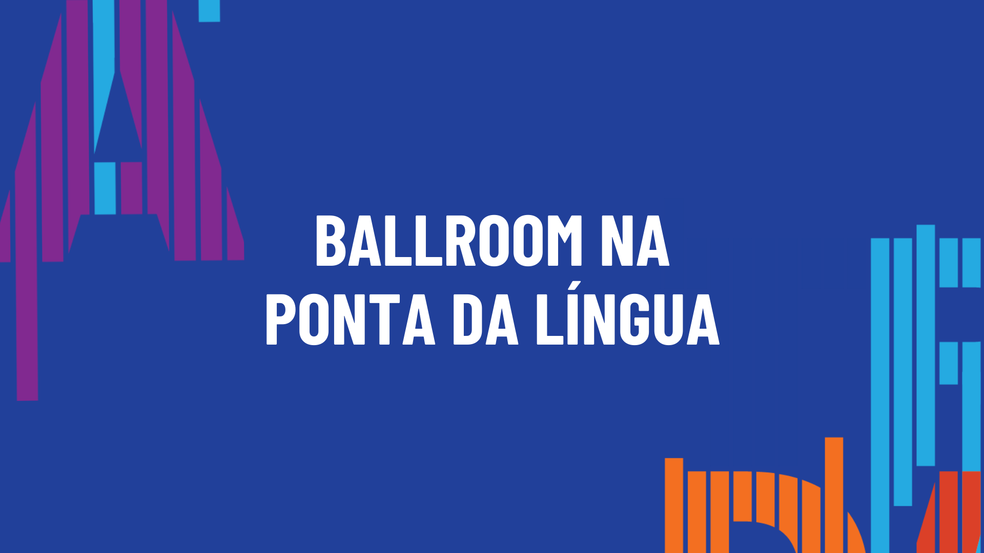 BALLROOM NA PONTA DA LÍNGUA